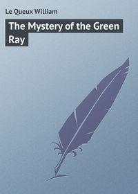 Купить книгу The Mystery of the Green Ray, автора