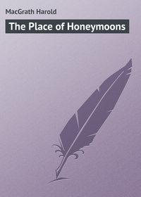 Купить книгу The Place of Honeymoons, автора