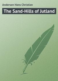 Купить книгу The Sand-Hills of Jutland, автора Hans Christian Andersen