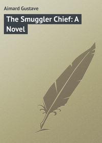 Купить книгу The Smuggler Chief: A Novel, автора