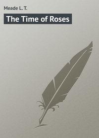 Купить книгу The Time of Roses, автора