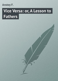Купить книгу Vice Versa: or, A Lesson to Fathers, автора