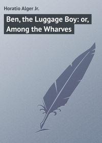 Купить книгу Ben, the Luggage Boy: or, Among the Wharves, автора Horatio  Alger Jr.