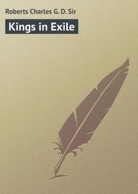 Купить книгу Kings in Exile, автора Charles G. D.  Roberts