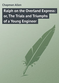 Ralph on the Overland Express: or, The Trials and Triumphs of a Young Engineer