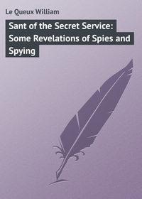 Купить книгу Sant of the Secret Service: Some Revelations of Spies and Spying, автора