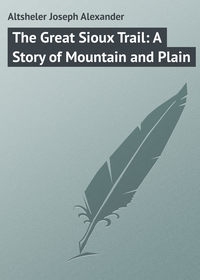 The Great Sioux Trail: A Story of Mountain and Plain