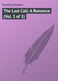 Купить книгу The Last Call: A Romance (Vol. 3 of 3), автора