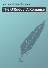 Купить книгу The O'Ruddy: A Romance, автора