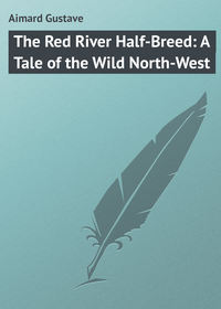 Купить книгу The Red River Half-Breed: A Tale of the Wild North-West, автора
