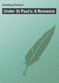 Купить книгу Under St Paul's: A Romance, автора