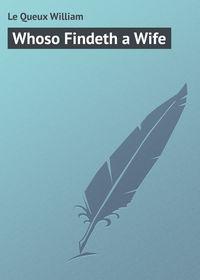 Купить книгу Whoso Findeth a Wife, автора