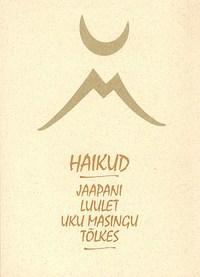 Купить книгу Haikud. Jaapani luulet Uku Masingu tõlkes, автора Коллектива авторов