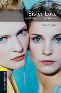 Книга Sister Love and Other Crime Stories - Автор John Escott