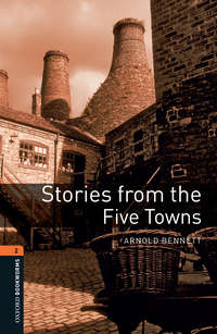 Книга Stories from the Five Towns - Автор Arnold Bennett