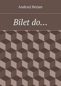 Книга Bilet do… - Автор Andrzej Herjan