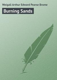 Купить книгу Burning Sands, автора Arthur Edward Pearse Brome  Weigall