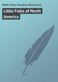 Купить книгу Little Folks of North America, автора Mary Hazelton Blanchard  Wade