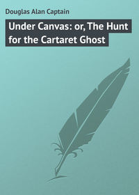 Купить книгу Under Canvas: or, The Hunt for the Cartaret Ghost, автора Alan  Douglas