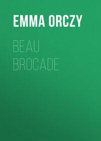Купить книгу Beau Brocade: A Romance, автора   Emmuska Orczy Baroness Orczy