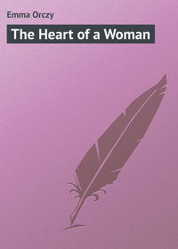 Купить книгу The Heart of a Woman, автора   Emmuska Orczy Baroness Orczy