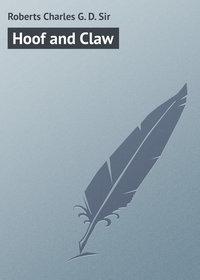 Купить книгу Hoof and Claw, автора Charles G. D.  Roberts