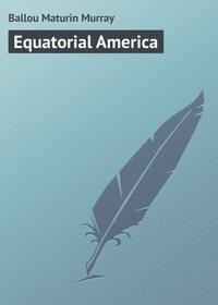 Купить книгу Equatorial America, автора