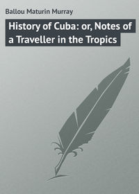 Купить книгу History of Cuba: or, Notes of a Traveller in the Tropics, автора