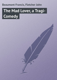 Книга The Mad Lover, a Tragi-Comedy