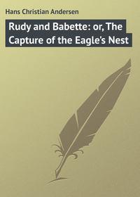 Купить книгу Rudy and Babette: or, The Capture of the Eagle's Nest, автора Hans Christian Andersen