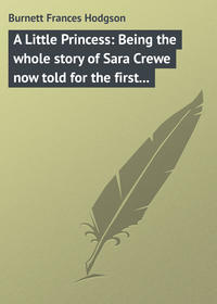 Книга A Little Princess: Being the whole story of Sara Crewe now told for the first time