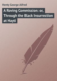 Книга A Roving Commission: or, Through the Black Insurrection at Hayti