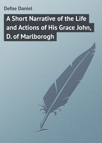 A Short Narrative of the Life and Actions of His Grace John, D. of Marlborogh