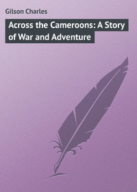 Книга Across the Cameroons: A Story of War and Adventure