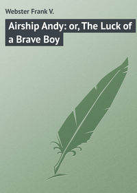 Книга Airship Andy: or, The Luck of a Brave Boy