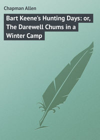 Bart Keene's Hunting Days: or, The Darewell Chums in a Winter Camp