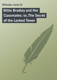 Книга Billie Bradley and Her Classmates: or, The Secret of the Locked Tower