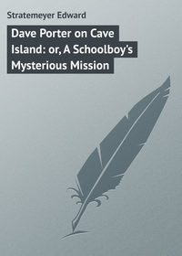 Книга Dave Porter on Cave Island: or, A Schoolboy's Mysterious Mission
