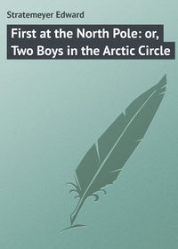 Книга First at the North Pole: or, Two Boys in the Arctic Circle