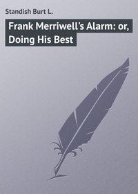 Книга Frank Merriwell's Alarm: or, Doing His Best