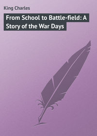 Книга From School to Battle-field: A Story of the War Days