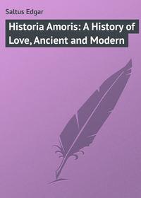 Купить книгу Historia Amoris: A History of Love, Ancient and Modern, автора