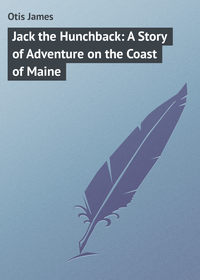 Книга Jack the Hunchback: A Story of Adventure on the Coast of Maine