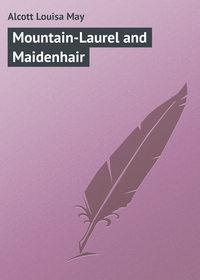 Купить книгу Mountain-Laurel and Maidenhair, автора