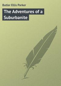 Купить книгу The Adventures of a Suburbanite, автора