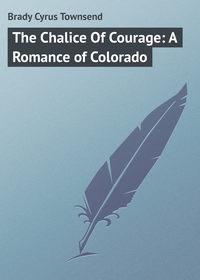 Книга The Chalice Of Courage: A Romance of Colorado
