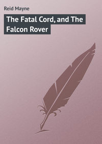 Книга The Fatal Cord, and The Falcon Rover
