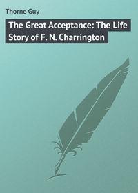 Книга The Great Acceptance: The Life Story of F. N. Charrington