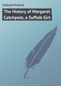 Книга The History of Margaret Catchpole, a Suffolk Girl