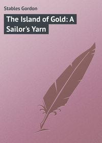 Книга The Island of Gold: A Sailor's Yarn